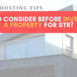What to consider when choosing a property to invest in for a STR / Airbnb Business?