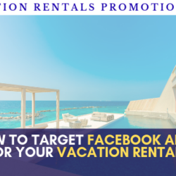 How to advertise on Facebook and target well your Facebook ads your holiday home?