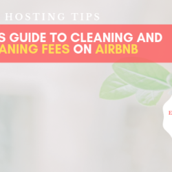 The Kickass Guide To Cleaning and Cleaning Fees – Airbnb Hosting Guide