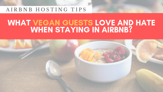 10 proven methods to welcome Vegan guests in your Airbnb to get 5* reviews
