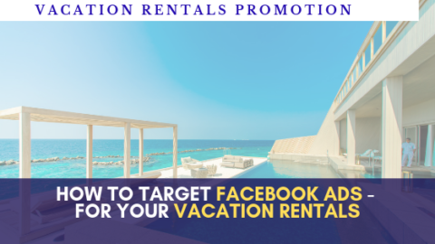 how to target facebook ads - more bookings for your vacation rentals (1)