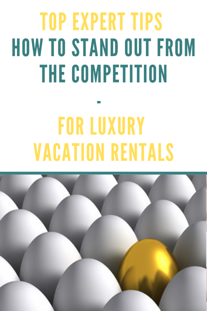 how to stand out from the competition tips luxury vacation rentals