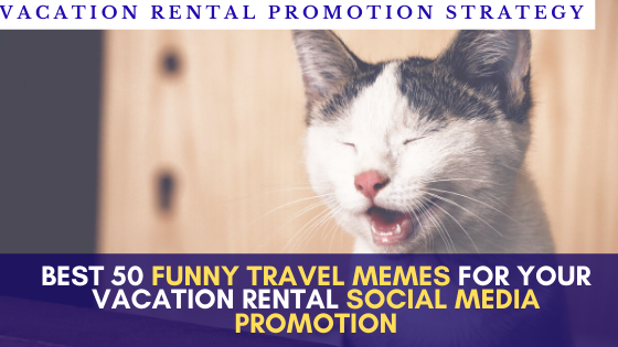 Best 50 Funny travel memes to promote on social media for your vacation rental strategy